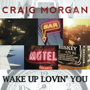 CraigMorganWake-Up-Lovin-You